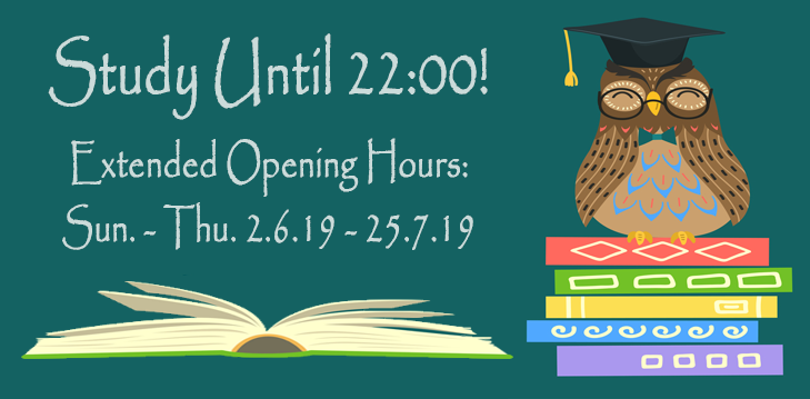Study until 22:00! Extended opening hours Sun.-Thu. 2/6/19-25/7/19